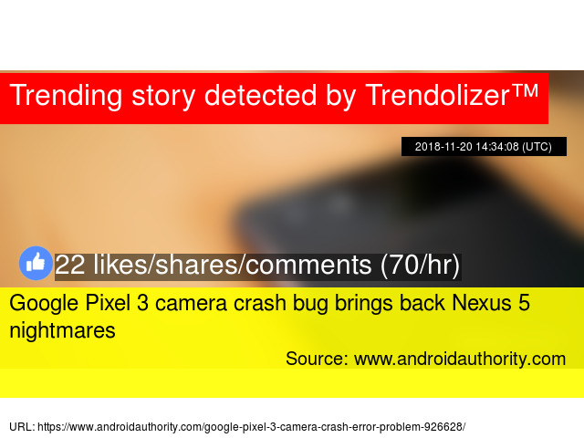 Google Pixel 3 camera crash bug brings back Nexus 5 nightmares