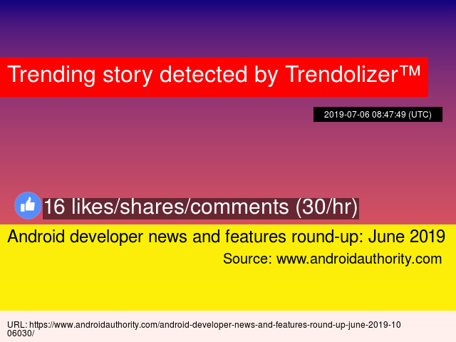 Android developer news and features round-up: June 2019