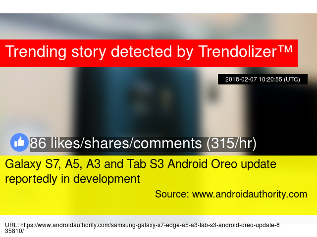 Galaxy S7, A5, A3 and Tab S3 Android Oreo update reportedly